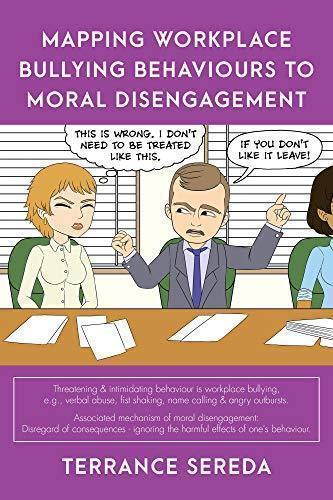 Mapping Workplace Bullying Behaviours to Moral Disengagement by Terrance Sereda