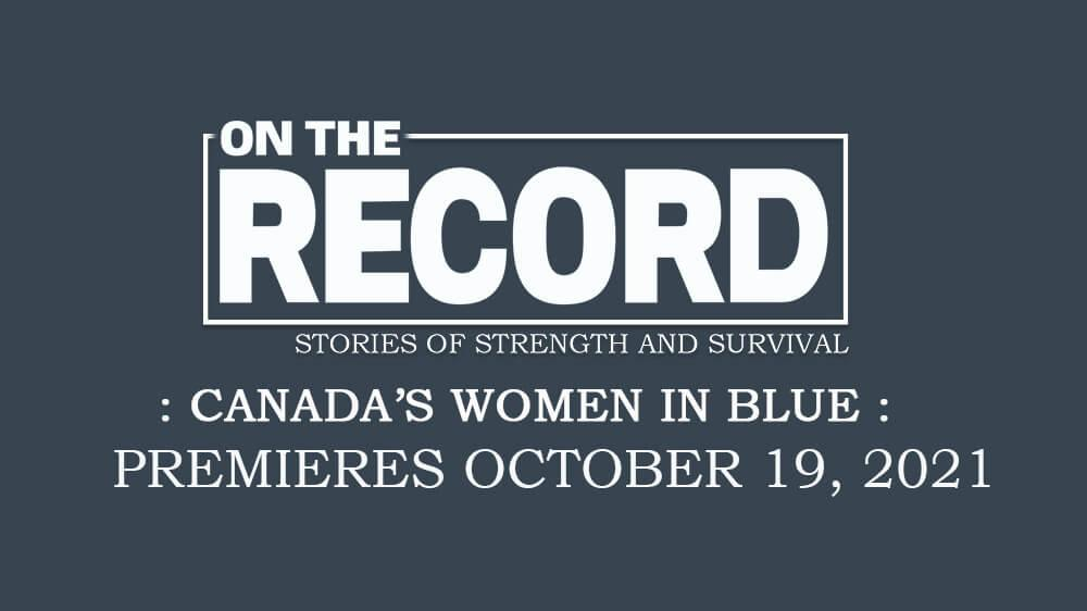 Stories of strength and survival from Canada's women in blue
